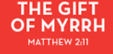 the gift of myrrh matt 2 verse 11