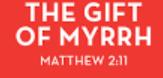 the gift of myrrh matt 2 verse 11