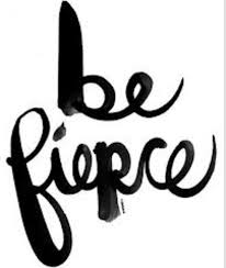 be fierce