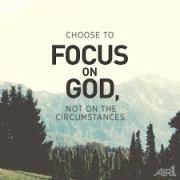 choose to focus on God not circumstances