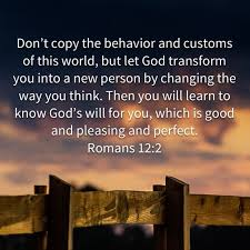 dont copy custom of this world be be transformed by God