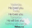 god loves you yesterday today and tomorrow