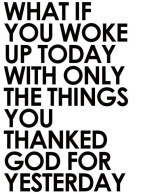 i am thankful for everything I thank God for yesterday