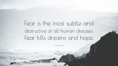 lies Les-Brown-Quote-Fear-is-the-most-subtle-and-destructive-of-all