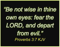 lies proverb 3 verse 7 dont be wise in thy own eyes