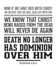 Life if we die in Christ no dominion over us will there be death