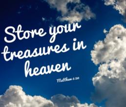 Life store treasure in heaven