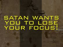 satan wants you to lose focus