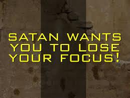 satan wants you to lose focus