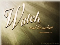 watch and be sober 1 Thessalonians 5-6 Watch