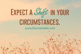 expect a shft in your circumstances