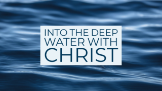 into deep waters with Christ
