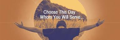 Choose This Day Whom You Will Serve «