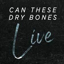 Faith Speaks and it is so…Dry Bones Live!